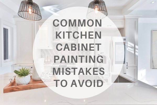 common mistakes when painting kitchen cab inets